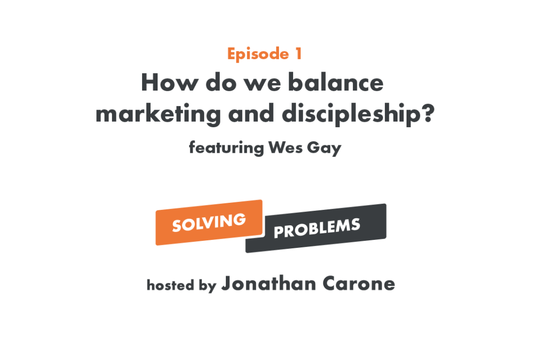 How do we balance marketing and discipleship?