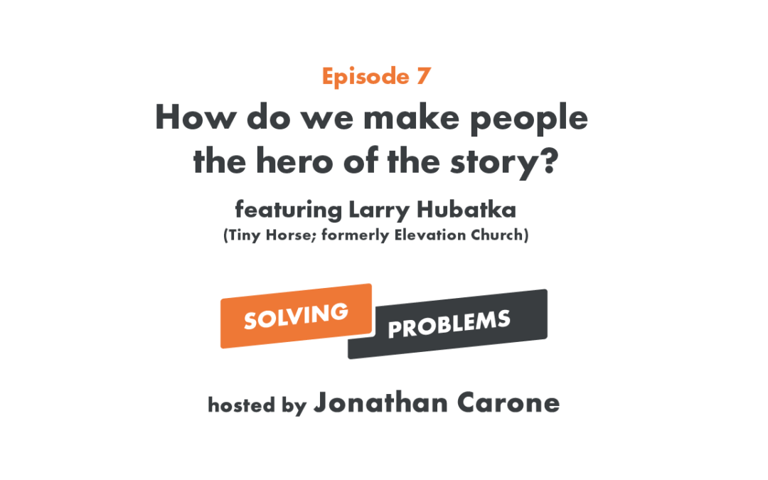 How do we make people the hero of the story?