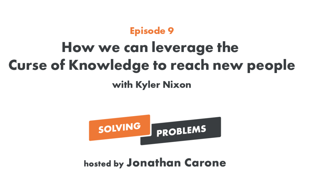 How we leverage the Curse of Knowledge to reach new people